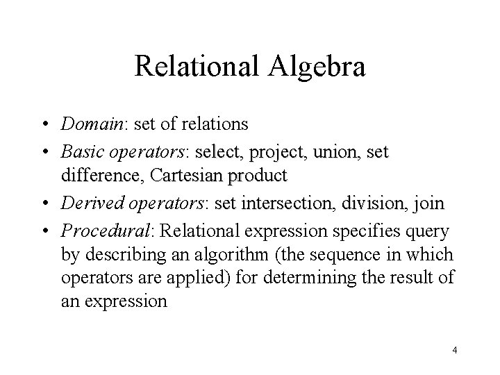 Relational Algebra • Domain: set of relations • Basic operators: select, select project, project