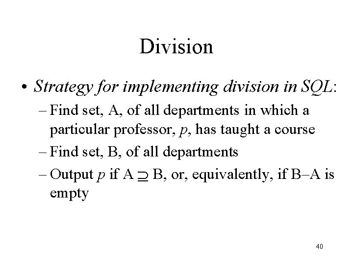 Division • Strategy for implementing division in SQL: – Find set, A, of all
