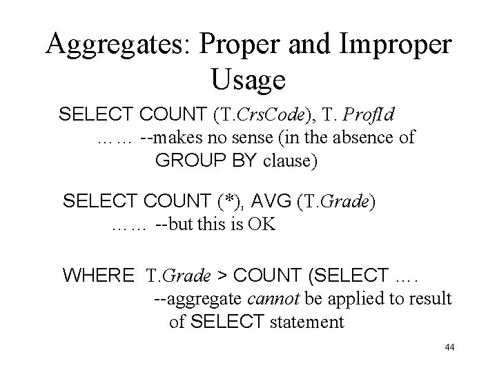 Aggregates: Proper and Improper Usage SELECT COUNT (T. Crs. Code), T. Prof. Id ……