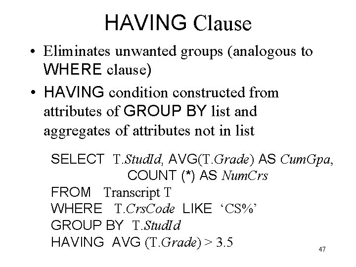 HAVING Clause • Eliminates unwanted groups (analogous to WHERE clause) • HAVING condition constructed