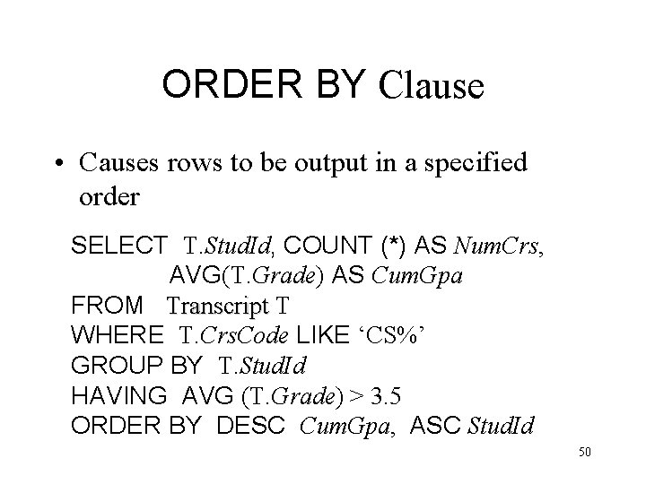 ORDER BY Clause • Causes rows to be output in a specified order SELECT