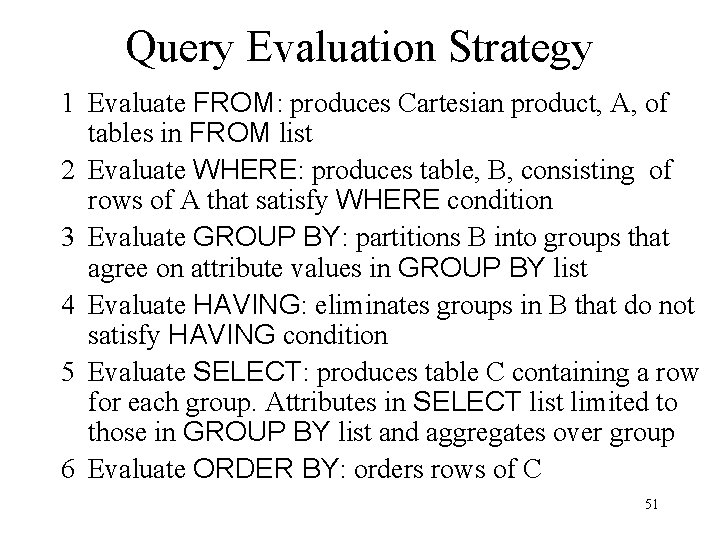 Query Evaluation Strategy 1 Evaluate FROM: produces Cartesian product, A, of tables in FROM
