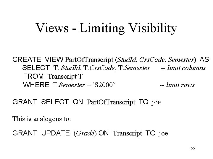 Views - Limiting Visibility CREATE VIEW Part. Of. Transcript (Stud. Id, Crs. Code, Semester)