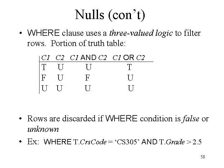 Nulls (con't) • WHERE clause uses a three-valued logic to filter rows. Portion of