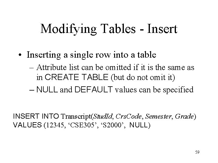 Modifying Tables - Insert • Inserting a single row into a table – Attribute
