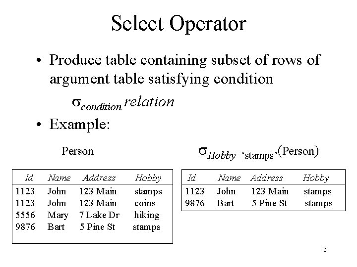 Select Operator • Produce table containing subset of rows of argument table satisfying condition
