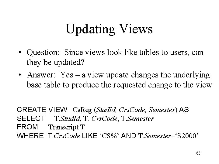 Updating Views • Question: Since views look like tables to users, can they be