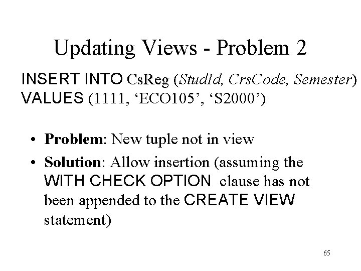 Updating Views - Problem 2 INSERT INTO Cs. Reg (Stud. Id, Crs. Code, Semester)