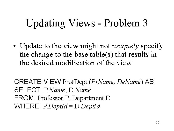 Updating Views - Problem 3 • Update to the view might not uniquely specify