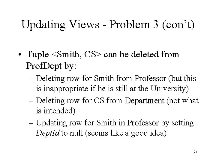Updating Views - Problem 3 (con't) • Tuple <Smith, CS> can be deleted from