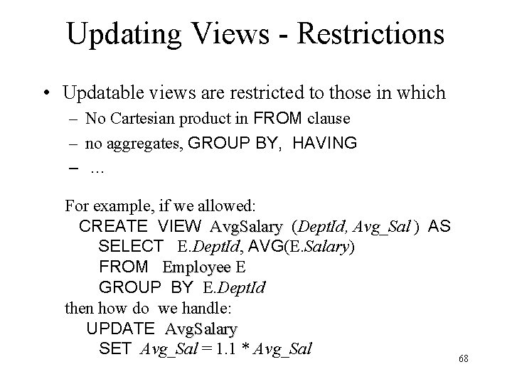 Updating Views - Restrictions • Updatable views are restricted to those in which –