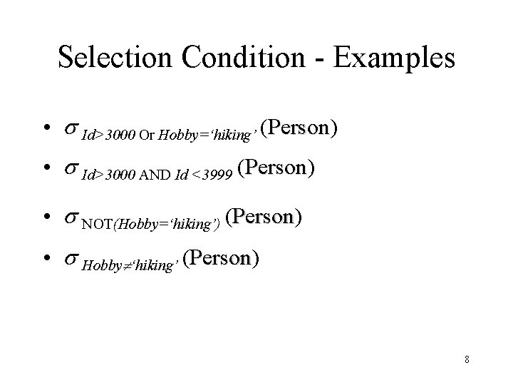 Selection Condition - Examples • Id>3000 Or Hobby='hiking' (Person) Person • Id>3000 AND Id