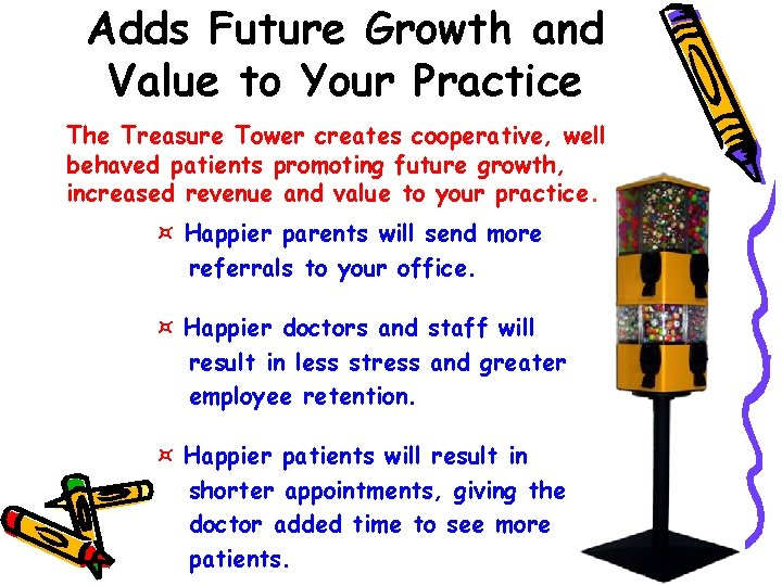 Adds Future Growth and Value to Your Practice The Treasure Tower creates cooperative, well
