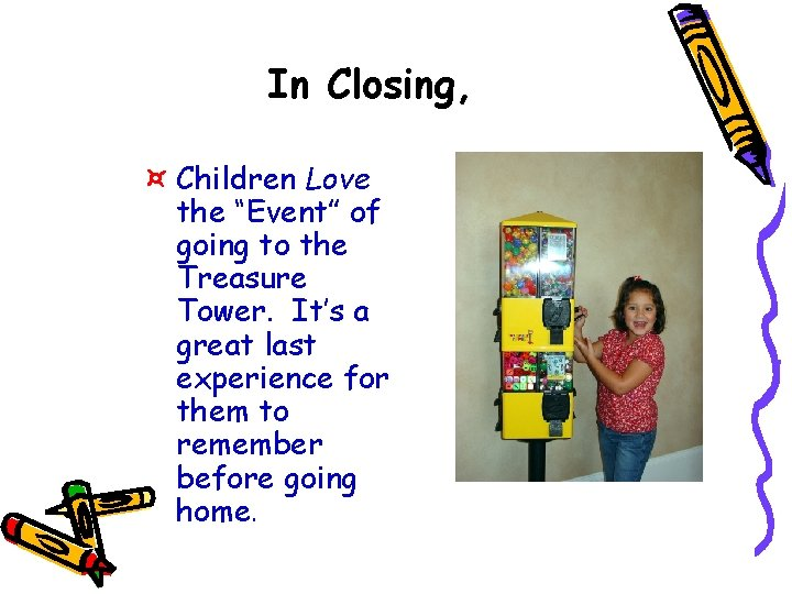 """In Closing, ¤ Children Love the """"Event"""" of going to the Treasure Tower. It's"""