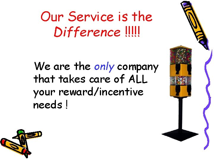 Our Service is the Difference !!!!! We are the only company that takes care