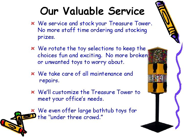Our Valuable Service ¤ We service and stock your Treasure Tower. No more staff