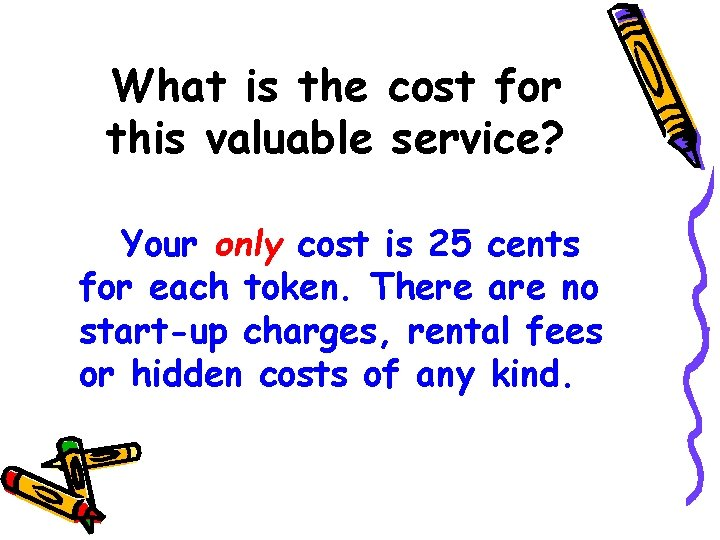 What is the cost for this valuable service? Your only cost is 25 cents
