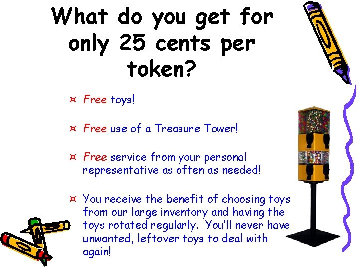 What do you get for only 25 cents per token? ¤ Free toys! ¤