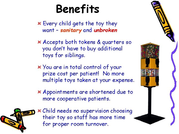 Benefits ¤ Every child gets the toy they want – sanitary and unbroken ¤