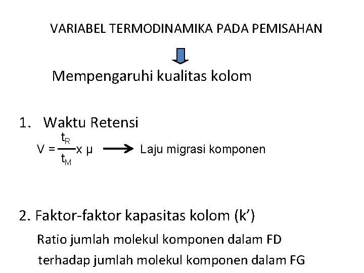 VARIABEL TERMODINAMIKA PADA PEMISAHAN Mempengaruhi kualitas kolom 1. Waktu Retensi V= t. R t.
