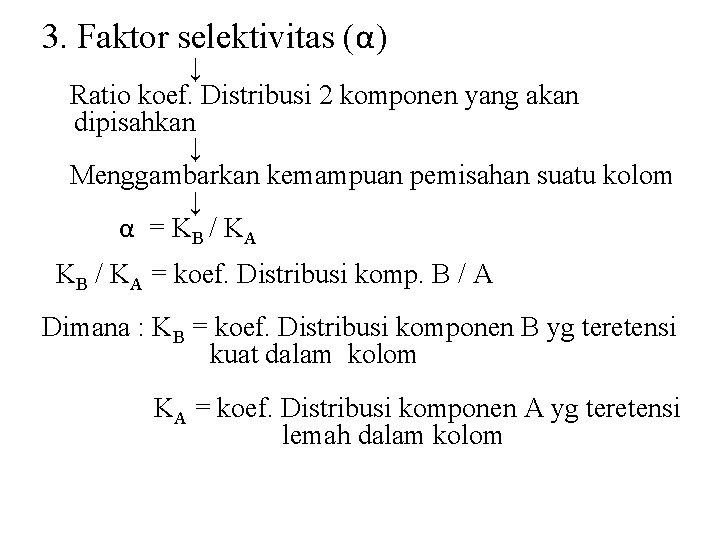 3. Faktor selektivitas (α) ↓ Ratio koef. Distribusi 2 komponen yang akan dipisahkan ↓