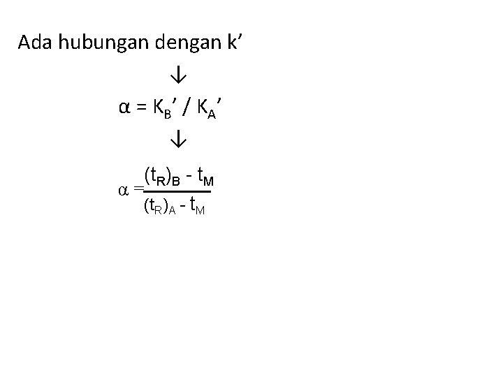 Ada hubungan dengan k' ↓ α = K B ' / K A' ↓