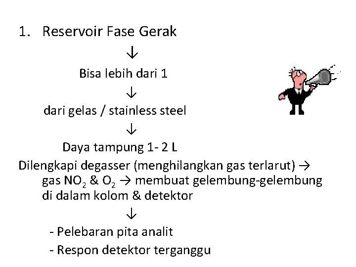 1. Reservoir Fase Gerak ↓ Bisa lebih dari 1 ↓ dari gelas / stainless