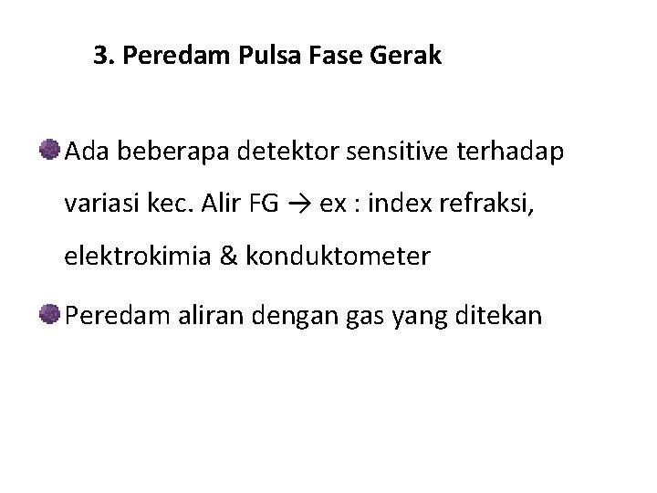 3. Peredam Pulsa Fase Gerak Ada beberapa detektor sensitive terhadap variasi kec. Alir FG