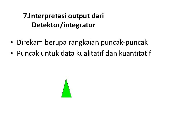 7. Interpretasi output dari Detektor/integrator • Direkam berupa rangkaian puncak-puncak • Puncak untuk data