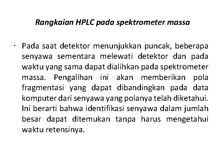Rangkaian HPLC pada spektrometer massa Pada saat detektor menunjukkan puncak, beberapa senyawa sementara melewati