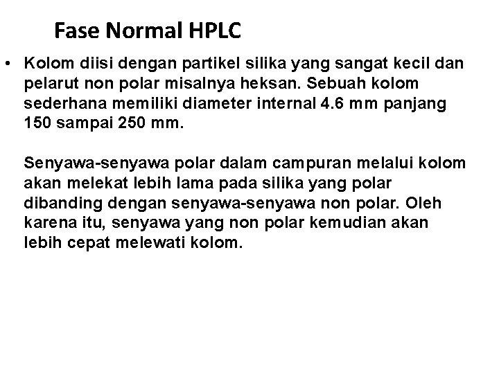 Fase Normal HPLC • Kolom diisi dengan partikel silika yang sangat kecil dan pelarut