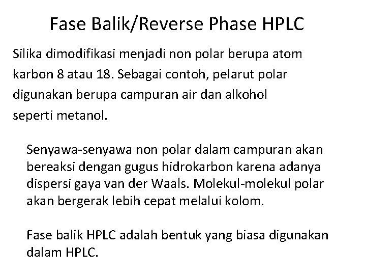 Fase Balik/Reverse Phase HPLC Silika dimodifikasi menjadi non polar berupa atom karbon 8 atau