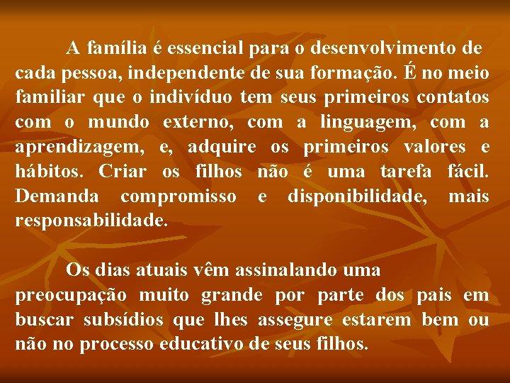 A família é essencial para o desenvolvimento de cada pessoa, independente de sua formação.