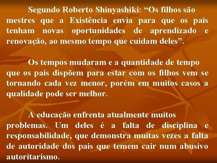 """Segundo Roberto Shinyashiki: """"Os filhos são mestres que a Existência envia para que os"""