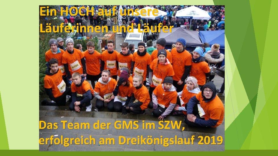 Ein HOCH auf unsere Läuferinnen und Läufer Das Team der GMS im SZW, erfolgreich