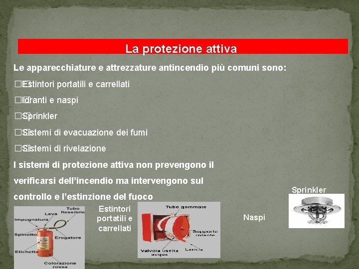 La protezione attiva Le apparecchiature e attrezzature antincendio più comuni sono: �� Estintori portatili
