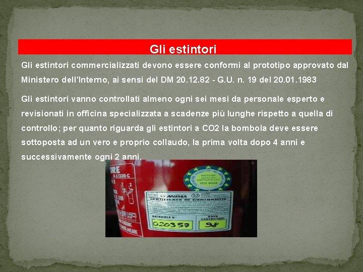 Gli estintori commercializzati devono essere conformi al prototipo approvato dal Ministero dell'Interno, ai sensi