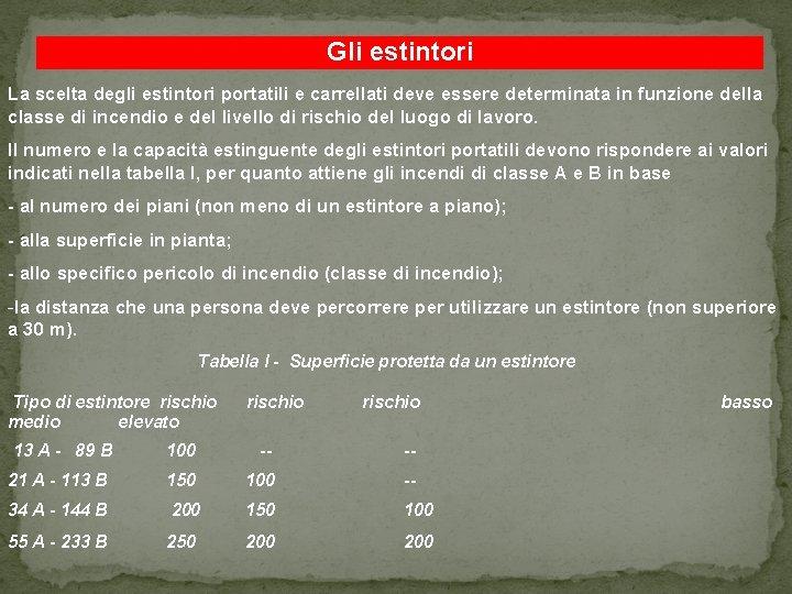 Gli estintori La scelta degli estintori portatili e carrellati deve essere determinata in funzione