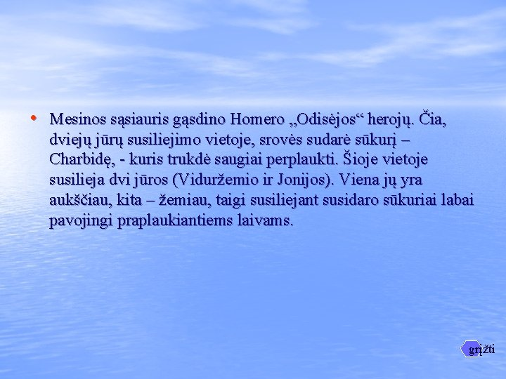 """• Mesinos sąsiauris gąsdino Homero """"Odisėjos"""" herojų. Čia, dviejų jūrų susiliejimo vietoje, srovės"""