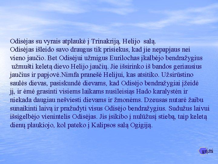 Odisėjas su vyrais atplaukė į Trinakriją, Helijo salą. Odisėjas išleido savo draugus tik prisiekus,