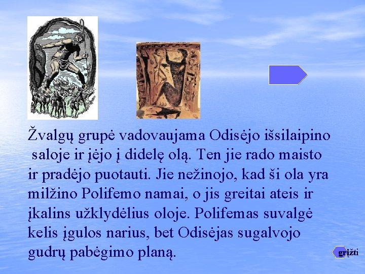 Žvalgų grupė vadovaujama Odisėjo išsilaipino saloje ir įėjo į didelę olą. Ten jie rado