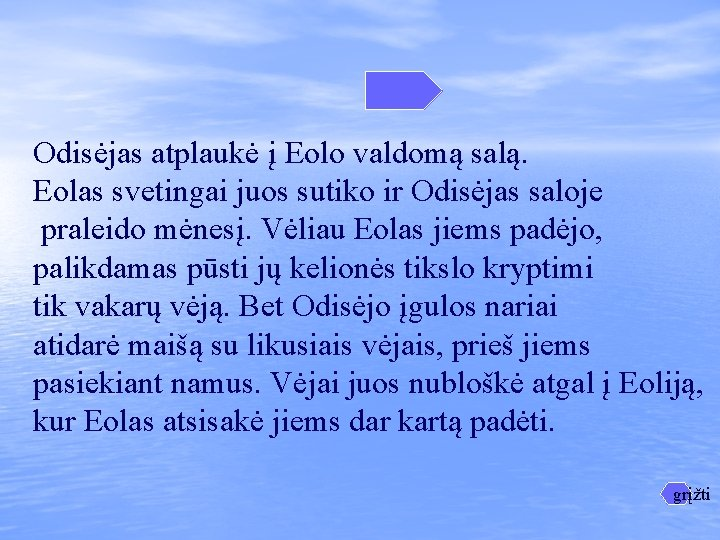 Odisėjas atplaukė į Eolo valdomą salą. Eolas svetingai juos sutiko ir Odisėjas saloje praleido