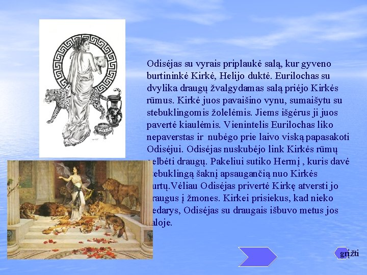 Odisėjas su vyrais priplaukė salą, kur gyveno burtininkė Kirkė, Helijo duktė. Eurilochas su dvylika