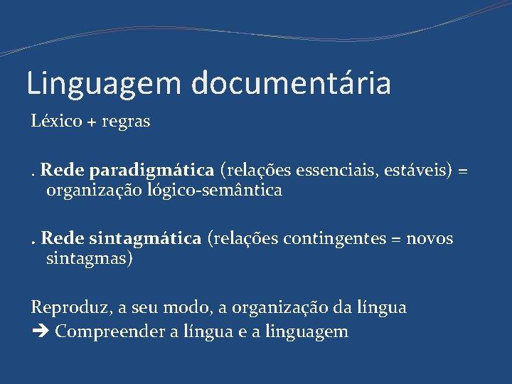 Linguagem documentária Léxico + regras. Rede paradigmática (relações essenciais, estáveis) = organização lógico-semântica. Rede