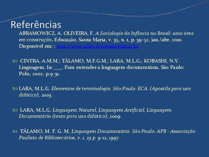 Referências ABRAMOWICZ, A. OLIVEIRA, F. A Sociologia da Infância no Brasil: uma área em