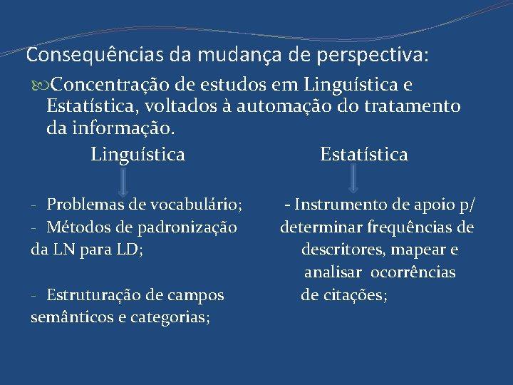 Consequências da mudança de perspectiva: Concentração de estudos em Linguística e Estatística, voltados à