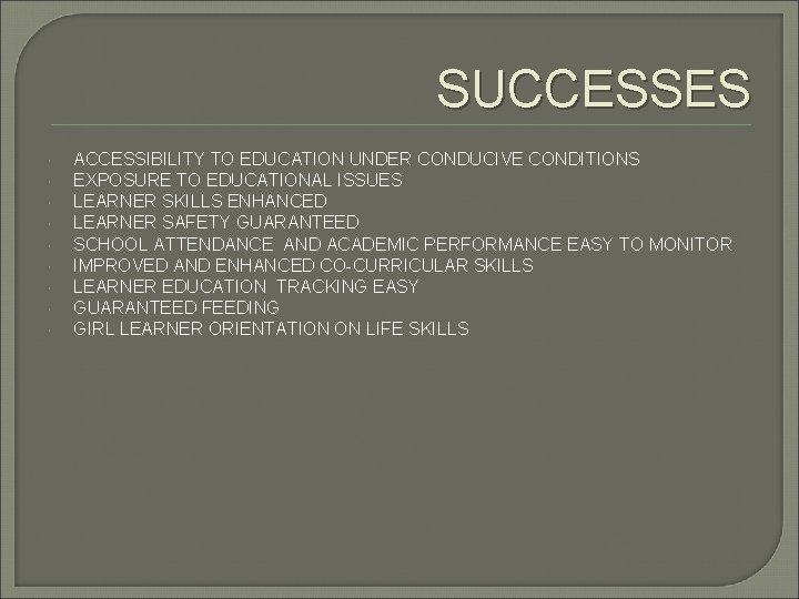 SUCCESSES ACCESSIBILITY TO EDUCATION UNDER CONDUCIVE CONDITIONS EXPOSURE TO EDUCATIONAL ISSUES LEARNER SKILLS ENHANCED