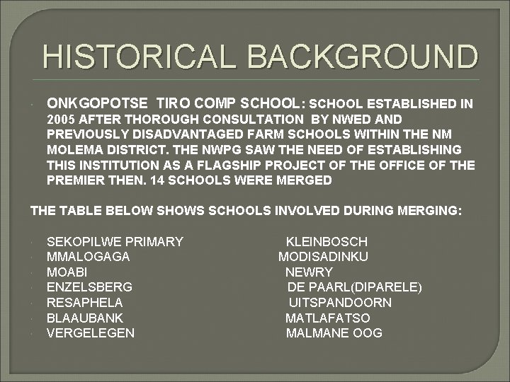 HISTORICAL BACKGROUND ONKGOPOTSE TIRO COMP SCHOOL: SCHOOL ESTABLISHED IN 2005 AFTER THOROUGH CONSULTATION BY