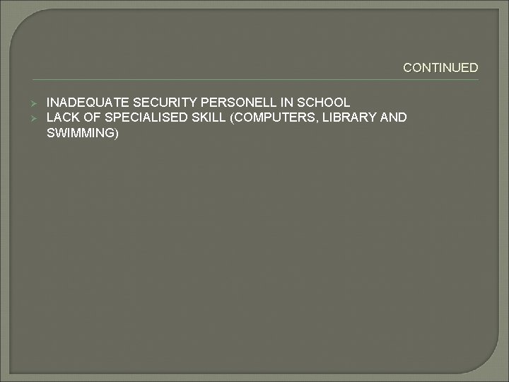CONTINUED Ø Ø INADEQUATE SECURITY PERSONELL IN SCHOOL LACK OF SPECIALISED SKILL (COMPUTERS, LIBRARY