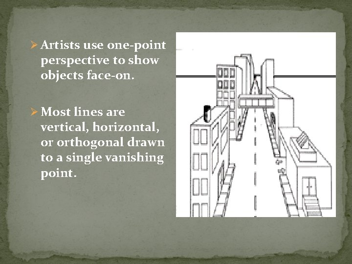 Ø Artists use one-point perspective to show objects face-on. Ø Most lines are vertical,